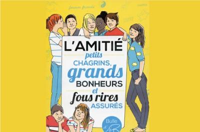 L'AMITIÉ, PETITS CHAGRINS, GRANDS BONHEURS ET FOUS RIRES ASSURÉS