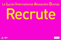 LE LYCEE INTERNATIONAL ALEXANDRE DUMAS RECRUTE