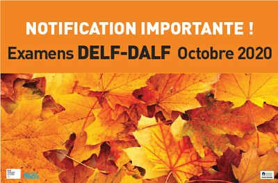 NOTIFICATION IMPORTANTE - ! Examens DELF-DALF  Octobre 2020