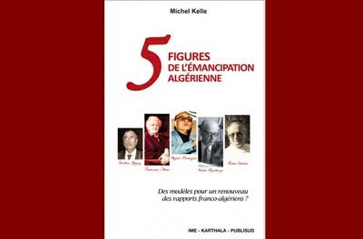 5 FIGURES DE L'ÉMANCIPATION ALGÉRIENNE