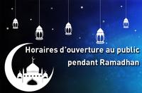 Horaires d'ouverture au public pendant Ramadhan