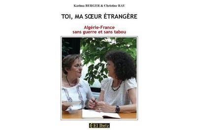 Toi, ma soeur étrangère, Algérie-France, sans guerre et sans tabou
