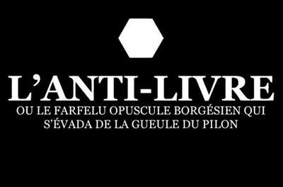 L'ANTI-LIVRE : RECIT D'UNE CONTRE-LITTÉRATURE