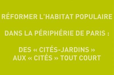RÉFORMER L'HABITAT POPULAIRE DANS LA PÉRIPHÉRIE DE PARIS : DES « CITÉS-JARDINS » AUX « CITÉS » TOUT COURT